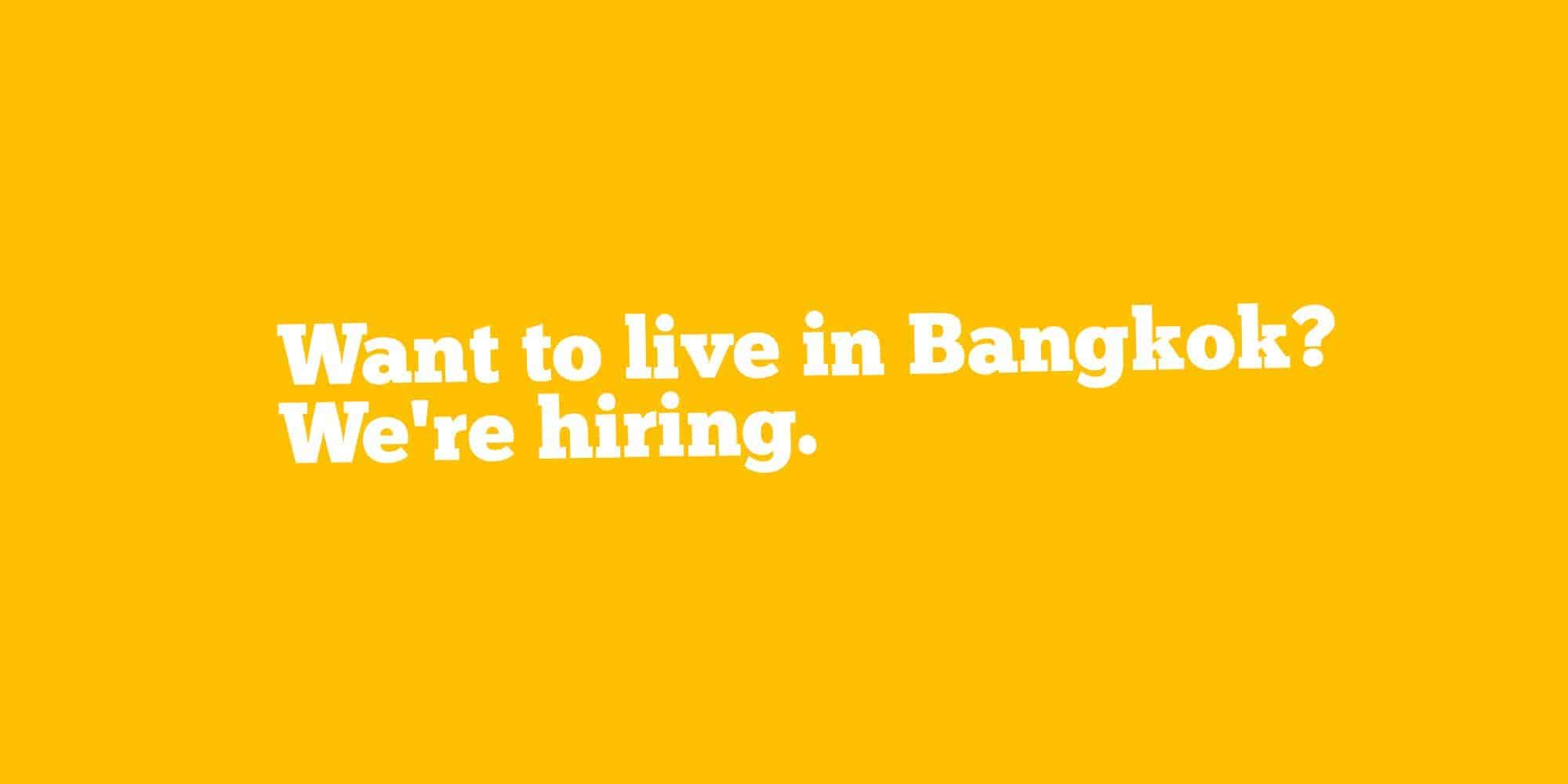 want-to-live-in-bangkok-were-hiring